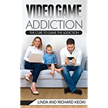 Video Game Addiction: The Cure to The Game Addiction (Addiction Recovery, Addictions, Video Game Addiction, Online Gaming Addiction Book 1) (English Edition)
