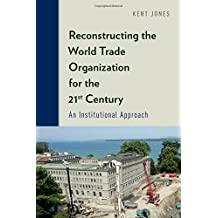 Reconstructing the World Trade Organization for the 21st Century: An Institutional Approach