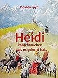 Heidi - Heidi kann brauchen, was es gelernt hat (Heidi Teil I und II 2) (German Edition) - Format Kindle - 9783839164518 - 0,99 €