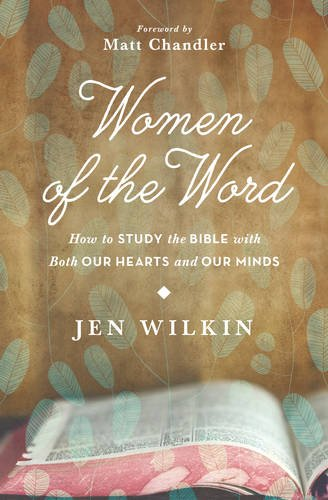 Women of the Word: How to Study the Bible with Both Our Hearts and Our Minds por Jen Wilkin