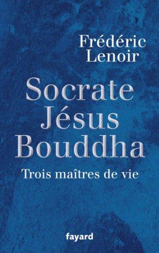 Socrate, Jésus, Bouddha : Trois maître...