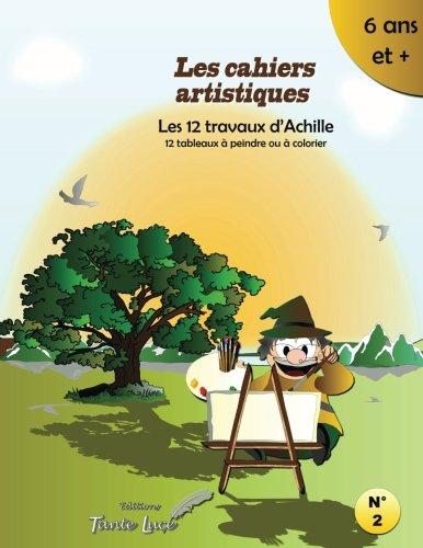Les cahiers artistiques: Les 12 travaux d'Achille par Dan Le Baudet