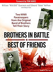 Brothers in Battle, Best of Friends: Two WWII Paratroopers from the Original Band of Brothers Tell Their Story by William