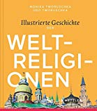 Monika Tworuschka, Udo Tworuschka: Illustrierte Geschichte der Weltreligionen