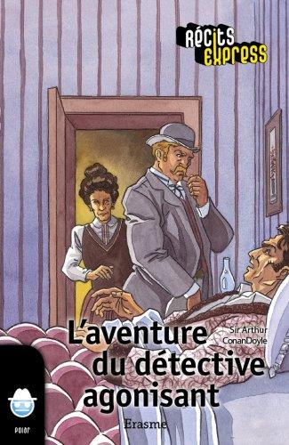 L'aventure du détective agonisant: une histoire pour les enfants de 10 à 13 ans (Récits Express t. 17)