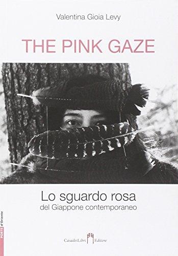 The pink gaze. Lo sguardo rosa (Rosa Gaze)
