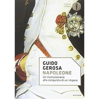 Napoleone. Un Rivoluzionario Alla Conquista Di Un Impero