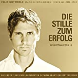Die Stille zum Erfolg: Der Gottwald-Weg 1.0 - Felix Gottwald
