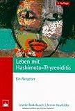 Leben mit Hashimoto-Thyreoiditis: Ein Ratgeber by Leveke Brakebusch;Armin Heufelder(2007-08-26)