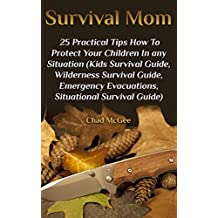 Survival Mom: 25 Practical Tips How To Protect Your Children In any Situation: (Kids Survival Guide, Wilderness Survival Guide, Emergency Evacuations, Situational Survival Guide) (English Edition)