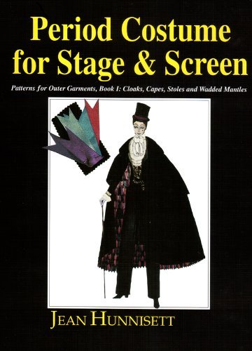 Period Costume for Stage & Screen: Patterns for Outer Garments : Cloaks, Capes, Stoles and Wadded Mantles by Jean Hunnisett (2001-09-01)
