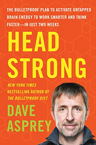 Head Strong: The Bulletproof Plan to Activate Untapped Brain Energy to Work Smarter and Think Faster-in Just Two Weeks (English Edition)