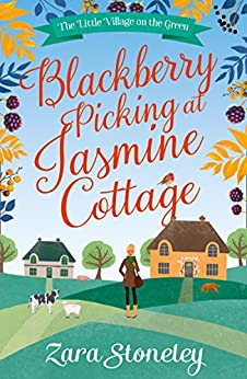 Blackberry Picking at Jasmine Cottage (The Little Village on the Green, Book 2) by [Stoneley, Zara]