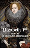 Elisabeth Ire : L'aube de la puissance britannique de Guy Gauthier ( 14 juin 2014 )