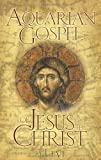 Aquarian Gospel of Jesus the Christ: The Story of Jesus, the Man from Galilee and How He Attained the Christ Consciousness Open to All