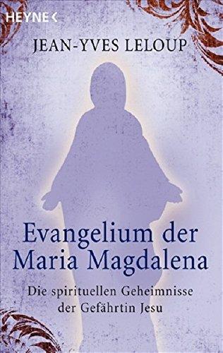 Evangelium der Maria Magdalena: Die spirituellen Geheimnisse der Gefährtin Jesu (Jean Yves Leloup)