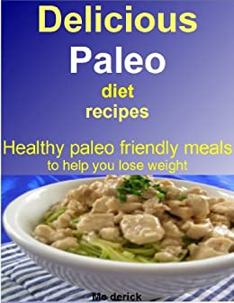 Delicious paleo diet recipes: Healthy paleo friendly meals to help you lose weight (English Edition) von [derick, Mc]