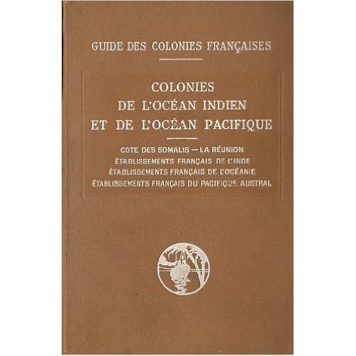Guide des colonies françaises : colonies de l'océan indien et de l'océan pacifique