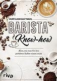 Barista-Know-how: Alles, was man für den perfekten Kaffee wissen muss