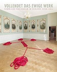 Vollendet das ewige Werk: Sammlung Rheingold in Schloss Dyck 2011