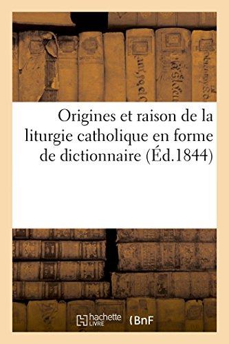 Origines et raison de la liturgie catholique en forme de dictionnaire...
