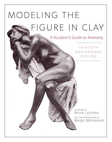 Modeling the Figure in Clay, 30th Anniversary Edition: A Sculptor's Guide to Anatomy by [Lucchesi, Bruno]