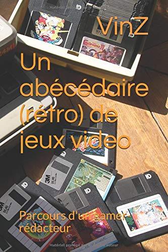 Parcours d'un gamer-rédacteur :: un abécédaire (rétro) de jeux vidéo ! par Vincent ZIMMERMANN