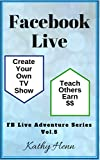 Facebook Live   Create Your Own TV Show   Teach Others  Earn $$ (FB Live Adventure Series 5)