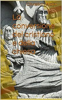 La conversione del cristiano e della chiesa di [Albini, Christian]