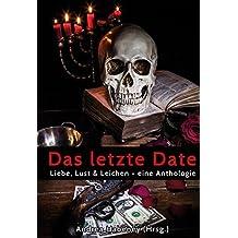 Das letzte Date: Liebe, Lust & Leichen - eine Anthologie