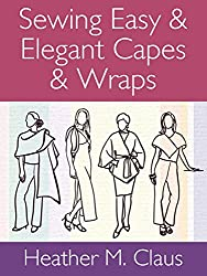 Sewing Easy & Elegant Capes & Wraps (365 Days of Sewing Creative Design Series Book 2)