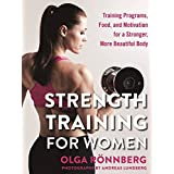 Strength Training for Women: Training Programs, Food, and Motivation for a Stronger, More Beautiful Body