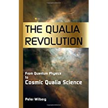 The Qualia Revolution: From Quantum Physics To Cosmic Qualia Science - 2Nd Edition