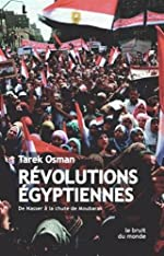 Révolutions égyptiennes - De Nasser à la chute de Moubarak de Tarek Osman
