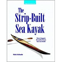 The Strip-Built Sea Kayak: Three Rugged, Beautiful Boats You Can Build by Nick Schade (1-May-1998) Paperback