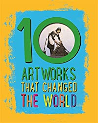 10: Artworks That Changed The World