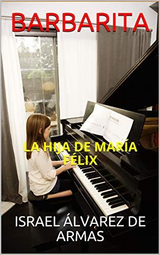 BARBARITA: LA HIJA DE MARÍA FÉLIX (Spanish Edition)