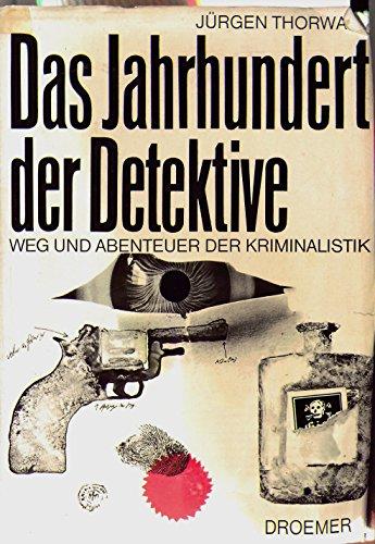 Das Jahrhundert der Detektive. Weg und Abenteuer der Kriminalistik.