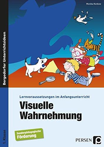 Visuelle Wahrnehmung: Lernvoraussetzungen im Anfangsunterricht (1. Klasse/Vorschule)