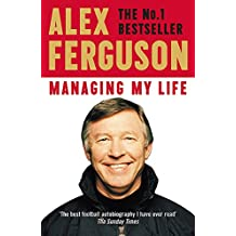 Managing My Life: My  Autobiography: The first book by the legendary Manchester United manager