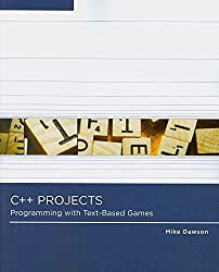 [(C++ Projects : Programming with Text-based Games)] [By (author) Michael Dawson] published on (March, 2009)