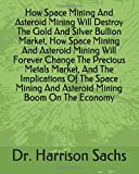 How Space Mining And Asteroid Mining Will Destroy The Gold And Silver Bullion Market, How Space Mining And Asteroid Mining Will Forever Change The ... And Asteroid Mining Boom On The Economy...