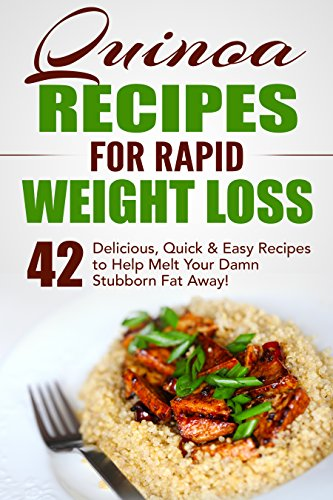 Quinoa Recipes for Rapid Weight Loss: 42 Delicious, Quick & Easy Recipes to Help Melt Your Damn Stubborn Fat Away!: Quinoa Recipes, Quinoa Baking, Quinoa ... Cookbook, Chia, Kale (English Edition) (Gluten-free Nation)
