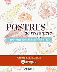 Postres de rechupete / Yummy desserts: 80 recetas para endulzarte la vida / 80 Recipes to Soothe Your Life