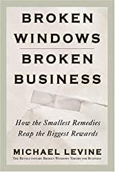 Broken Windows, Broken Business: How the Smallest Remedies Reap the Biggest Rewards by Michael Levine (2005-11-09)