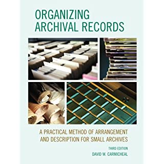 Organizing Archival Records: A Practical Method Of Arrangement And Description For Small Archives (American Association For State And Local History) (American Association for State & Local History)