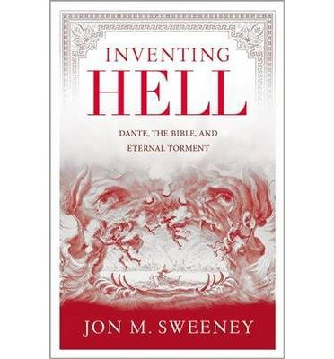 [(Inventing Hell: Dante, the Bible and Eternal Torment)] [Author: Jon M Sweeney] published on (June, 2014)
