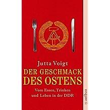 Der Geschmack des Ostens: Vom Essen, Trinken und Leben in der DDR