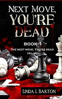 Next Move, You're Dead (The Next Move, You're Dead Trilogy Book 1) by [Barton, Linda L.]