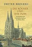 Die Kölner und ihr Dom: Geschichten und Geschichte rund um den Kölner Dom (Geschichte. Bastei Lübbe Taschenbücher)